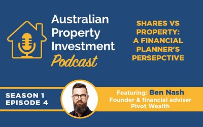Shares vs Property: a Financial Planner's Perspective  | Episode 4