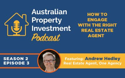 How to engage the right real estate agent with Andrew Hedley   Episode 12