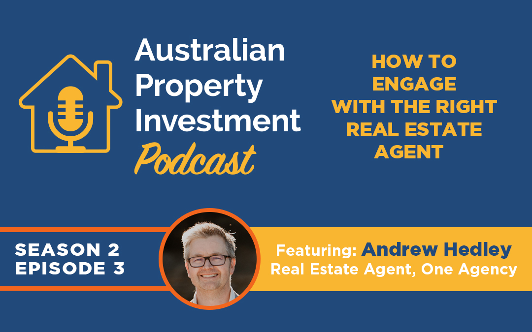 How to engage the right real estate agent with Andrew Hedley | Episode 12