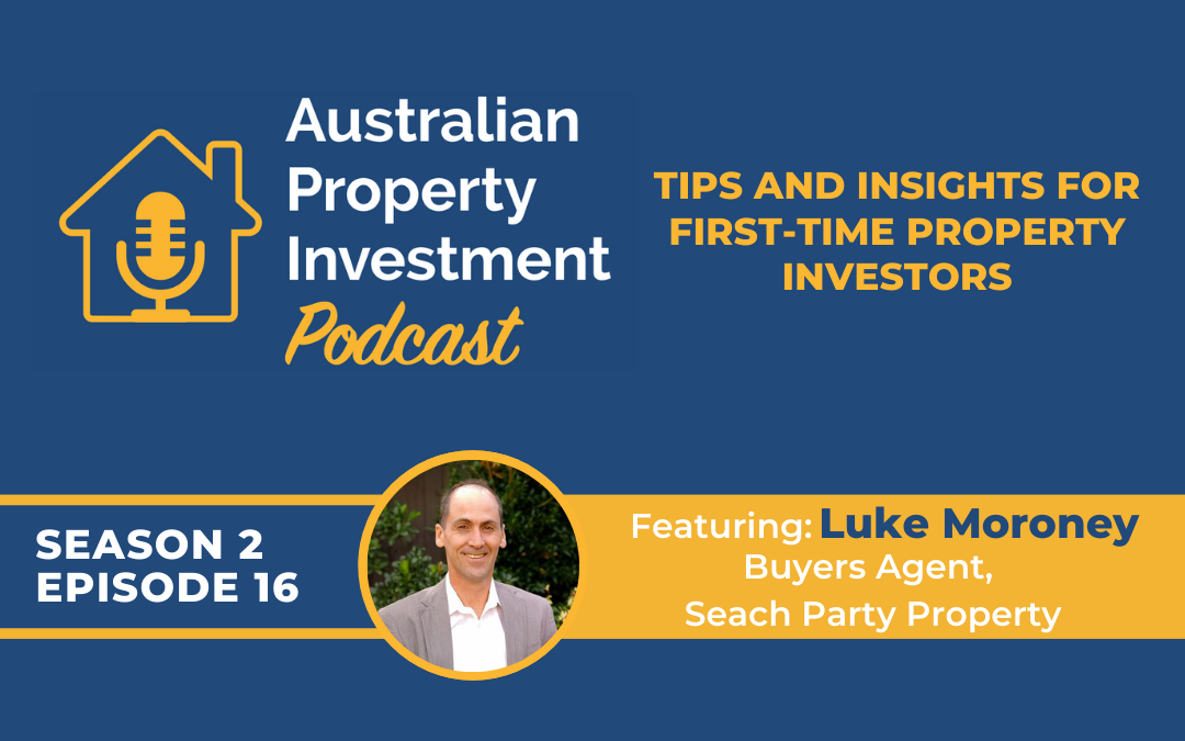 Tips and Insights For First-Time Property Investors with Luke Moroney   Episode 16