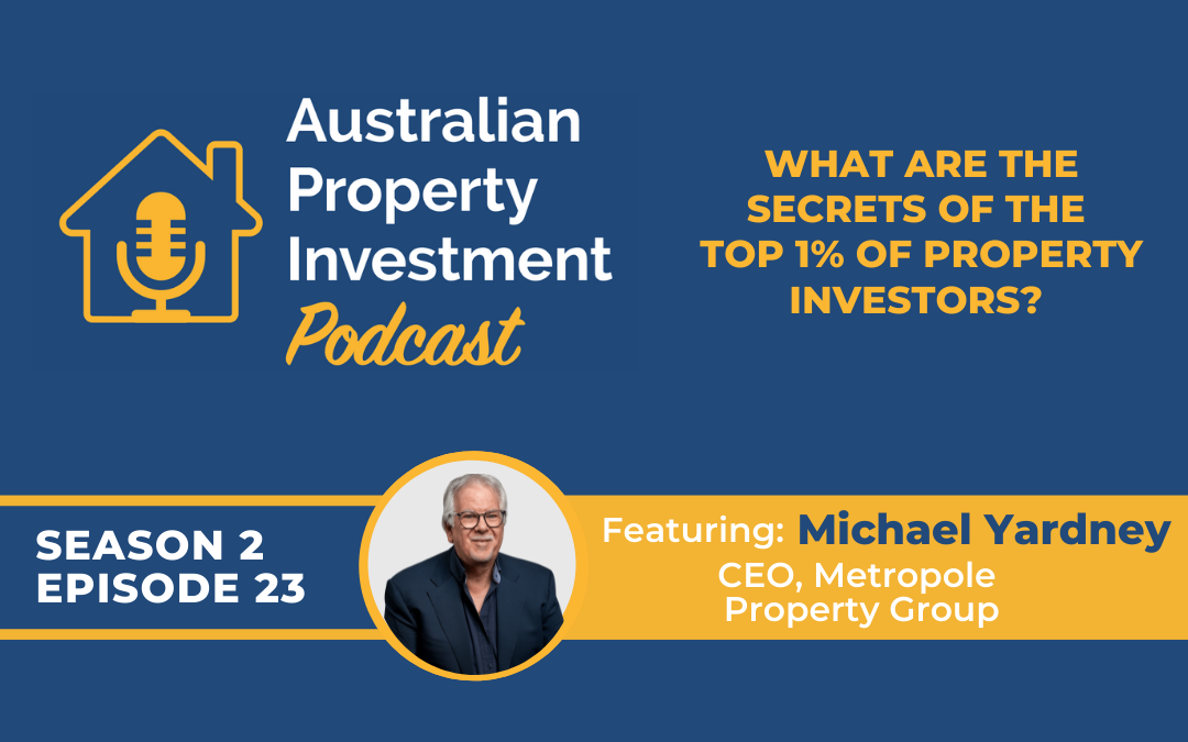 What Are The Secrets Of The Top 1% Of Property Investors? With Michael Yardney   Episode 23