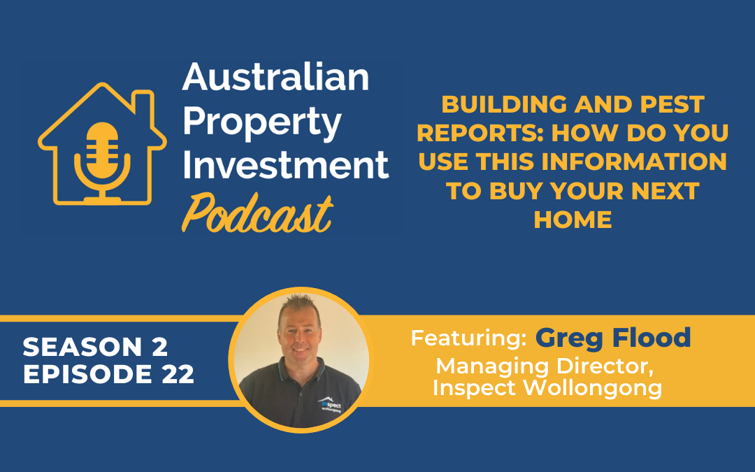 Building and Pest Reports: How Do You Use This Information To Buy Your Next Home with Greg Flood   Episode 22